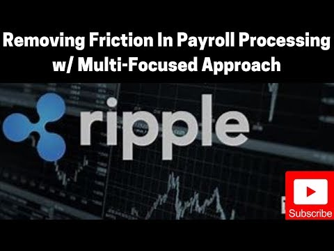 Ripple/XRP News: Removing Friction In Payroll Processing w/ Multi-Focused Approach