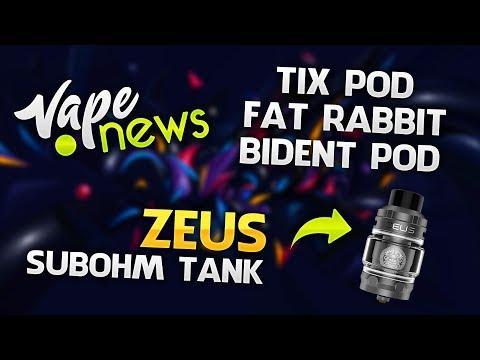 Vape News #2 – Zeus Sub Ohm Tank, Tix Pod, Fat Rabbit, Bident Pod