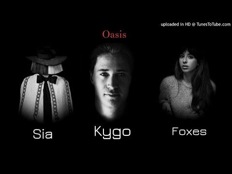 Kygo – Oasis ft. Sia & Foxes (Mashup/Audio)