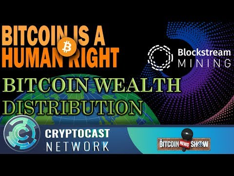 The Bitcoin News Show #113 – Blockstream Mining, BTC Wealth Distribution, Bitcoin as a human right