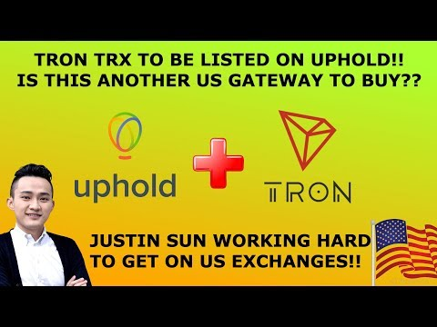 TRON TRX TO BE ADDED TO UPHOLD!! ANOTHER US GATEWAY??!!