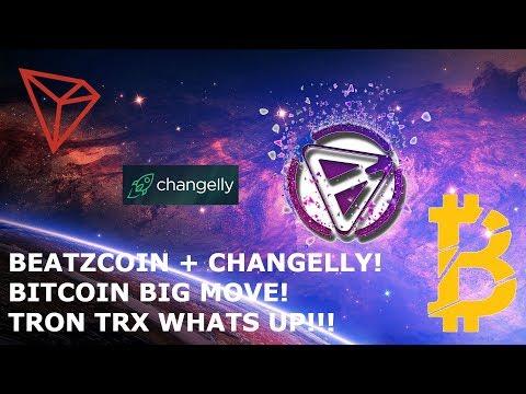BEATZCOIN + CHANGELLY! BITCOIN BIG MOVE! TRON TRX WHATS UP!!!