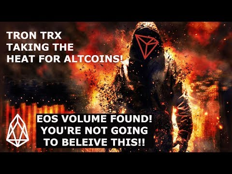 TRON TRX TAKING THE HEAT FOR ALTCOINS! EOS VOLUME FOUND! YOU'RE NOT GOING TO BELEIVE THIS!!