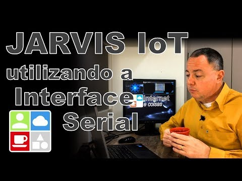 JARVIS IoT – Utilizando a Interface Serial – Internet e Coisas #86