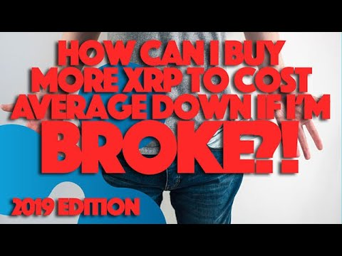 Ripple XRP: How Can I Buy More XRP To Cost Average Down If I'm Broke?!