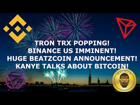 TRON TRX POPPING UP! BINANCE US IMMINENT! BEATZCOIN!! KANYE TALKS BTC!