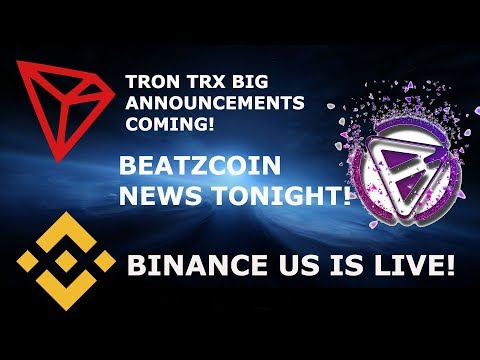 TRON TRX BIG NEWS COMING! BEATZCOIN NEWS TONIGHT! BINANCE US IS LIVE!