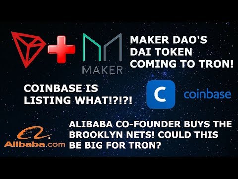 TRON TRX + MAKER'S DAI TOKEN! COINBASE IS LISTING WHAT?!?! ALIBABA CO FOUNDER BUY THE NETS!