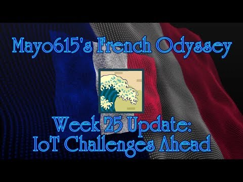 Mayo615's French Odyssey Week 25 – IoT Challenges Ahead