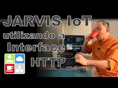 JARVIS IoT – Utilizando a Interface HTTP – Internet e Coisas #87