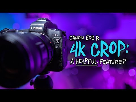 Canon EOS R Cropped 4K: Can it be a good thing?