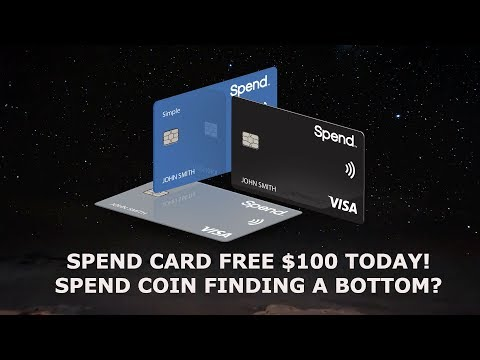SPEND CARD FREE $100 TODAY! SPEND COIN FINDING A BOTTOM?