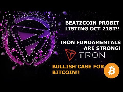 BEATZCOIN LISTING  ON PROBIT OCT 21ST! TRON TRX STRONG FUNDAMENTALS! BITCOIN TALK