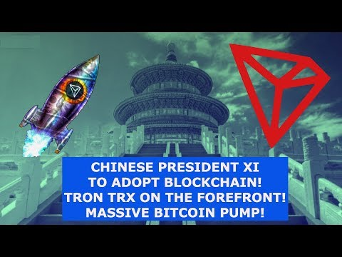 CHINESE PRESIDENT XI TO ADOPT BLOCKCHAIN! TRON TRX ON THE FOREFRONT! MASSIVE BITCOIN PUMP!