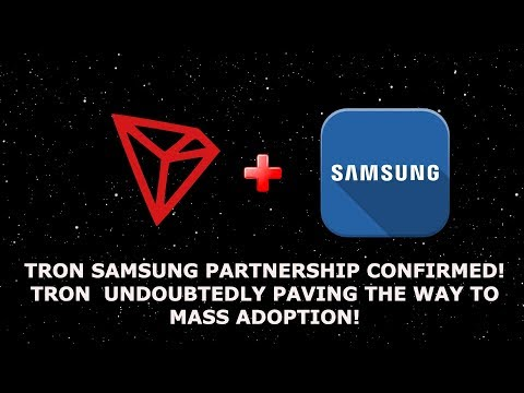 TRON SAMSUNG PARTNERSHIP CONFIRMED! TRON TRX UNDOUBTEDLY PAVING THE WAY TO MASS ADOPTION!