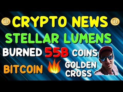 CRYPTOCURRENCY NEWS | STELLAR XLM burn 55 billion coins | BITCOIN Golden Cross