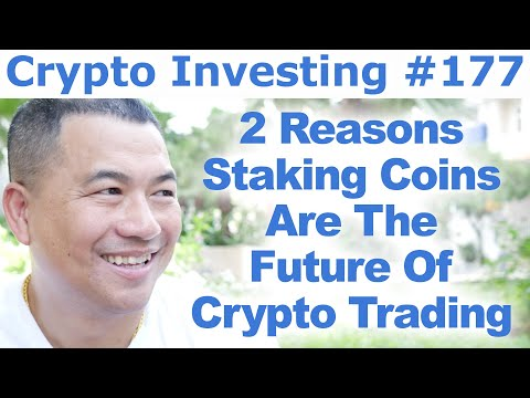Crypto Investing #177 – 2 Reasons Staking Coins Are The Future Of Crypto Trading – By Tai Zen