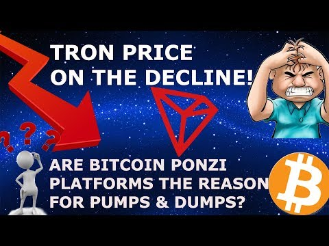TRON TRX PRICE ON THE DECLINE! ARE BITCOIN PONZI PLATFORMS THE REASON FOR PPUMPS & DUMPS?