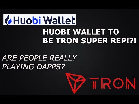 HUOBI WALLET TO BE TRON TRX SR!?! ARE PEOPLE REALLY PLAYING DAPPS?