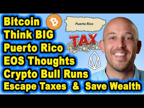 🔵 Bitcoin, Crypto Bull Run, Puerto Rico, Act 22, Taxes Hurt Wealth Growth, Think BIG, EOS Thoughts