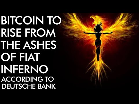 Bitcoin Rising From the Ashes of Fiat Inferno – Deutsche Bank Report