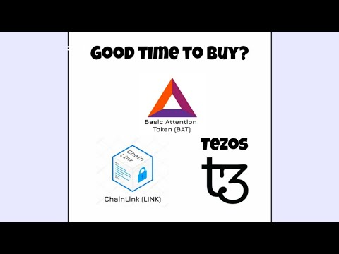 BAT | TEZOS | CHAINLINK  GOOD TIME TO BUY?