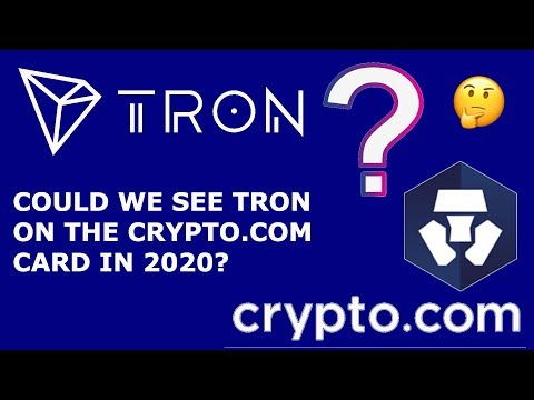 COULD WE SEE TRON TRX ON THE CRYPTO.COM CARD IN 2020?