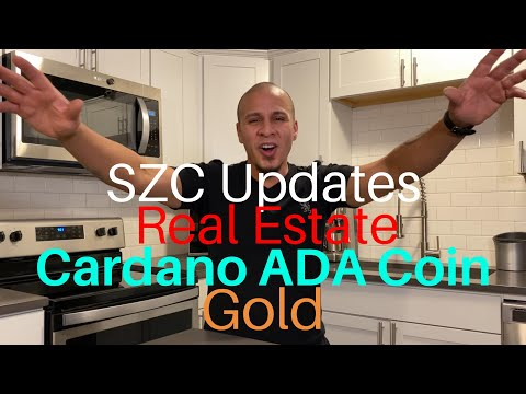 New SZC Updates, Cardano Coin ADA, Real Estate, Gold/Silver