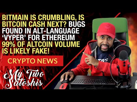 Bitcoin Cash Mining In Trouble? Bitmain Woes Continue | Bugs Found in Vyper Language for ETH & More