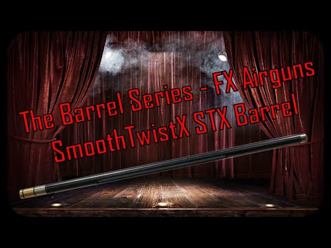 The Barrel Series – FX Airguns SmoothTwist X STX Barrel – Complete Disassembly and Reassembly