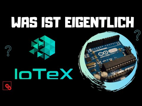 Was ist eigentlich IoTeX?! Wird die Plattform das Internet der Dinge IOT revolutionieren?