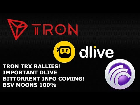 TRON TRX RALLIES! IMPORTANT DLIVE BITTORRENT INFO COMING!  BSV MOONS 100%