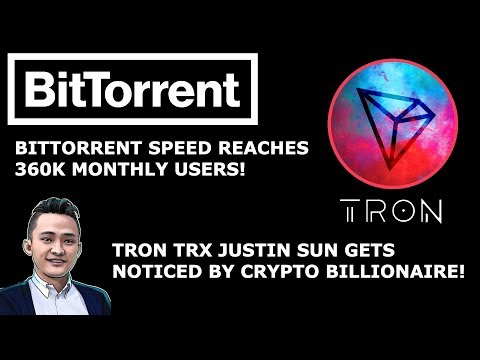 TRON TRX JUSTIN SUN GETS NOTICED BY CRYPTO BILLIONAIRE! BITTORRENT SPEED REACHES 360K MONTHLY USERS!