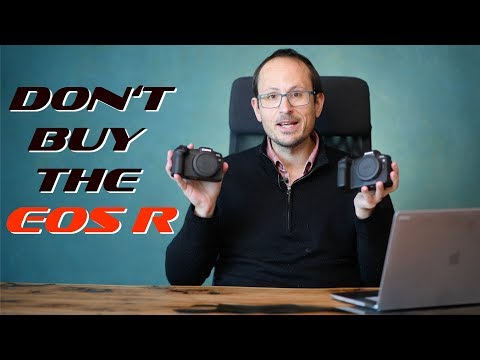 Don't buy the Canon EOS R in 2020!