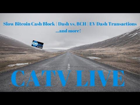 Bitcoin Cash's Slow Block, Dash vs. BCH, EV Dash Transactions & More | CATV LIVE