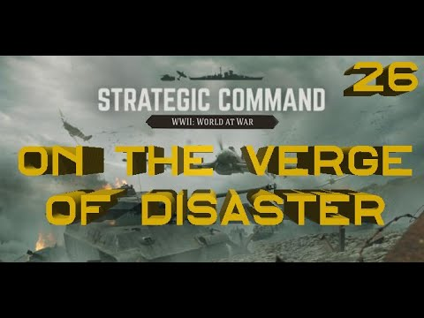 Strategic Command: World at War – On the Verge of Disaster – Part 26