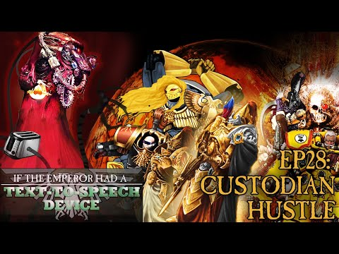 If the Emperor had a Text-to-Speech Device – Episode 28: Custodian Hustle