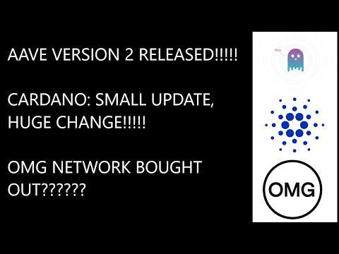 AAVE Version 2 Released!!! Cardano; Small update BIG change. OMG Network gets bought out.