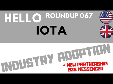 HelloIOTA Roundup 067: The industry will use IOTA (update) + B2B Messenger and much more!