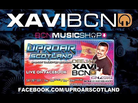 XAVI BCN 2 HOURS SET 4 UPROAR SCOTLAND
