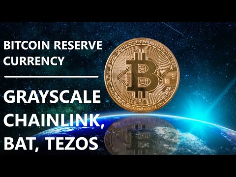 Bitcoin WORLD RESERVE CURRENCY; Grayscale CHAINLINK, BAT, TEZOS; $10,500 Ethereum