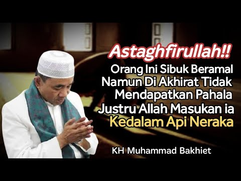 Agar Amal Ibadah Tidak Sia sia, Jauhi Hal ini    KH Muhammad Bakhiet