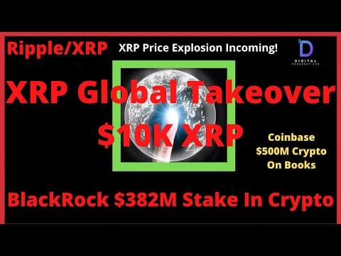 Ripple/XRP-BlackRock $382M BTC,Coinbase Puts $500M Crypto On Books,XRP Global Takeover $10K XRP