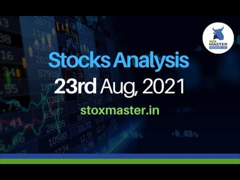 Stocks Analysis for Monday- 23rd August, 2021 | StoxMaster