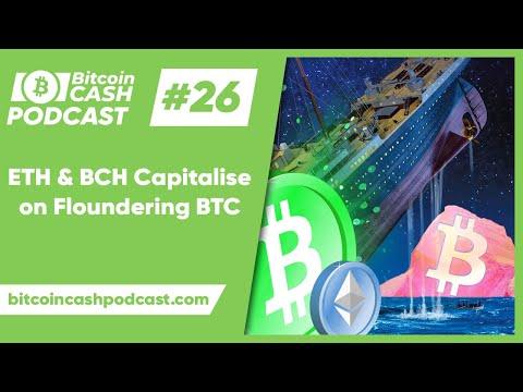 The Bitcoin Cash Podcast #26: ETH & BCH Capitalise on Floundering BTC