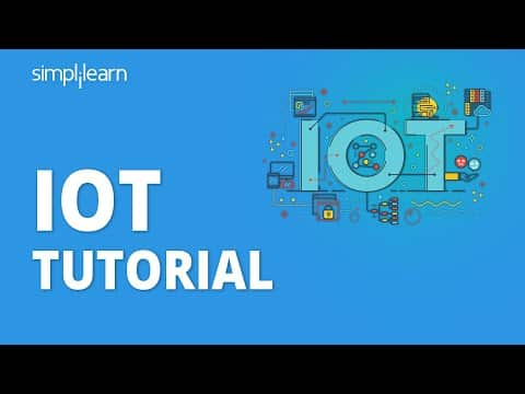 IOT Tutorial | IOT Tutorial For Beginners | IOT – Internet Of Things | IOT Course | Simplilearn