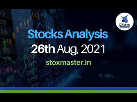 Stocks Analysis for Thuraday- 26th August, 2021   StoxMaster