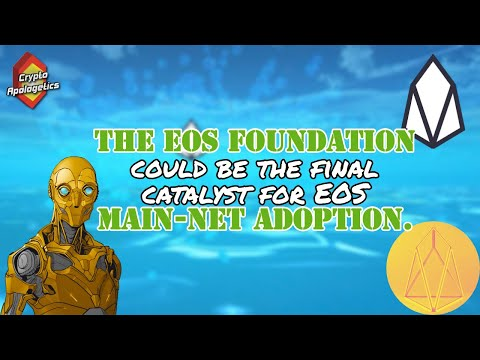 The EOS Foundation could be the Final Catalyst for EOS Main-Net Adoption