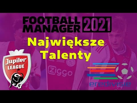 Największe Talenty z Belgii i Holandii (Eredivisie, Jupiter League) – Football Manager 2021