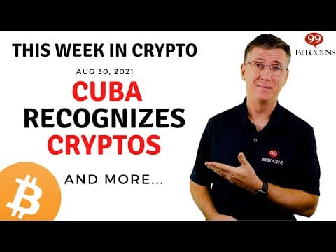 ? Cuba Recognizes Cryptocurrencies    This Week in Crypto – Aug 30, 2021